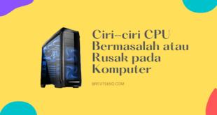 Ciri-ciri CPU Bermasalah atau Rusak pada Komputer