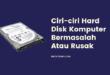 Ciri-ciri Hard Disk Komputer Bermasalah Atau Rusak