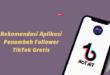Rekomendasi Aplikasi Penambah Follower TikTok Gratis