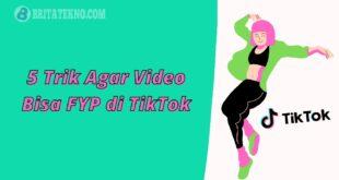 5 Trik Agar Video Bisa FYP di TikTok