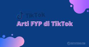 Apa Arti FYP di TikTok