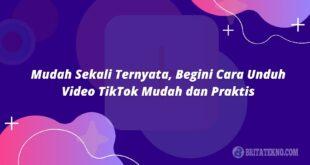 Cara Unduh Video TikTok Mudah dan Praktis